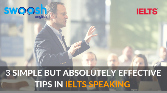 3 SIMPLE BUT ABSOLUTELY EFFECTIVE TIPS IN IELTS SPEAKING
