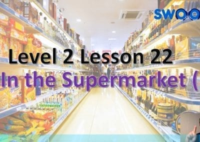 Level 2 Lesson 22: In a supermarket I