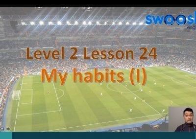 Level 2 Lesson 24: My Habits I