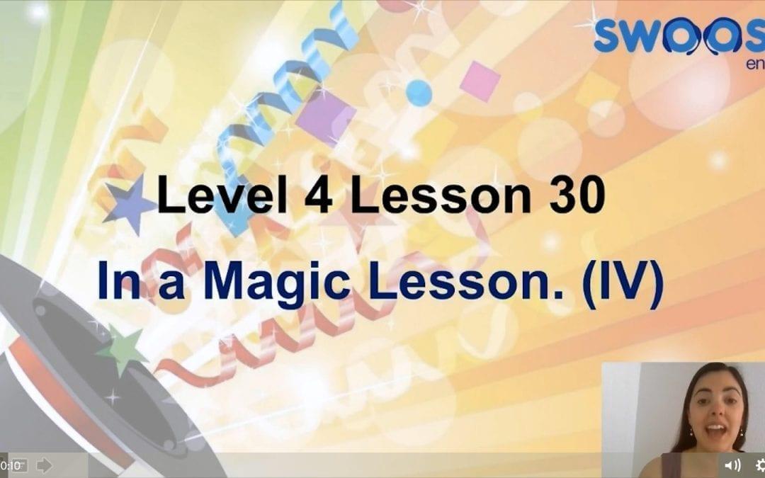 Level 4 Lesson 30: In a magic lesson IV