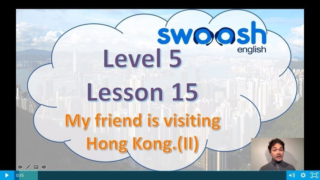Level 5 Lesson 15: My friend is visiting Hong Kong II