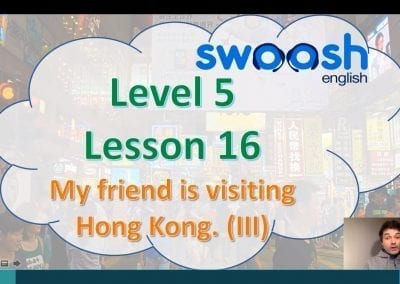 Level 5 Lesson 16: My friend is visiting Hong Kong III