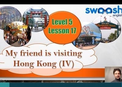 Level 5 Lesson 17: My friend is visiting Hong Kong IV