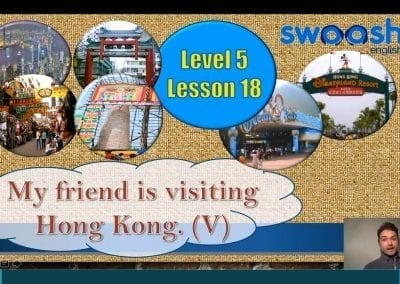 Level 5 Lesson 18: My friend is visiting Hong Kong V