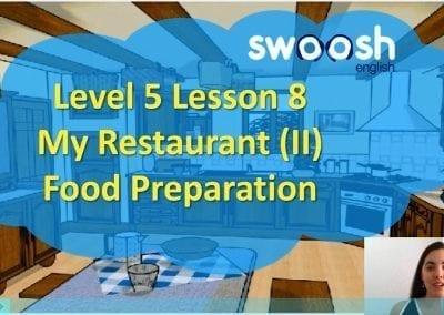 Level 5 Lesson 08: My restaurant II (Food preparation)