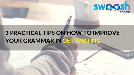 3 Practical Tips on how to Improve your Grammar in OET WRITING