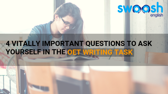 4 Vitally Important Questions To Ask Yourself in the OET Writing Task