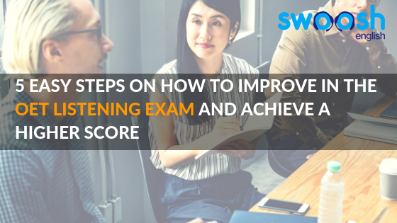 5 Easy Steps On How To Improve in the OET Listening Exam and Achieve A Higher Score
