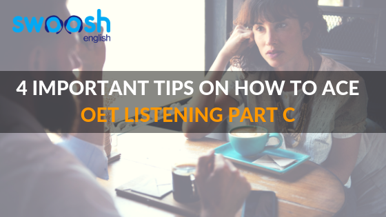4 Important Tips on How To Ace OET Listening Part C - Swoosh
