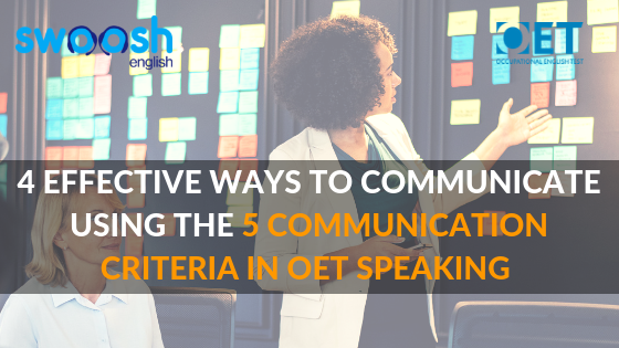 4 Effective Ways To Communicate Using The 5 Communication Criteria in OET Speaking